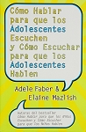 How To Talk So Teens Will Listen & Listen So Teens Will Talk - Spanish Edition