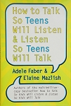 How To Talk So Teens Will Listen & Listen So Teens Will Talk