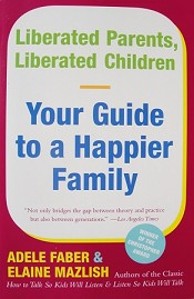 Liberated Parents Liberated Children: Your Guide to a Happier Family