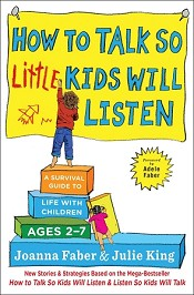 How To Talk So Little Kids Will Listen:  A Survival Guide to Life with Children Ages 2 – 7